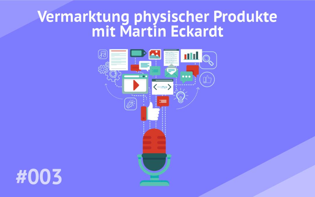 #003 – Vermarktung physischer Produkte mit Martin Eckardt