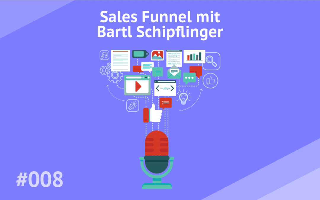 #008 – Sales Funnel mit Bartl Schipflinger (The Web Experts)